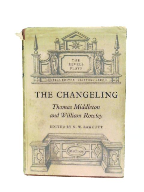 The Changeling, Thomas Middleton & William Rowley By N. W. Bawcutt