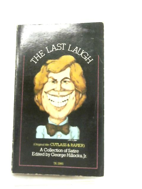 The Last Laugh, A Collection of Satire By George Hillocks Jr