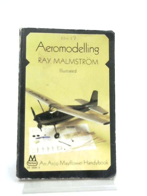 Aeromodelling (An Arco Mayflower handybook) By Ray Malmstrom
