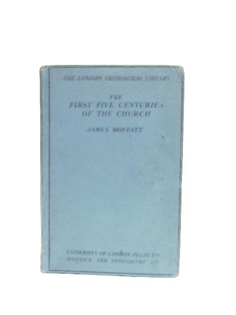 The First Five Centuries of the Church By James Moffatt