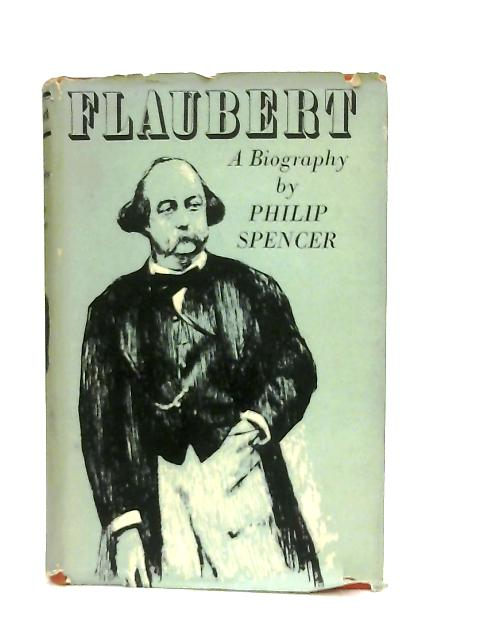 Flaubert, A Biography By Philip Spencer