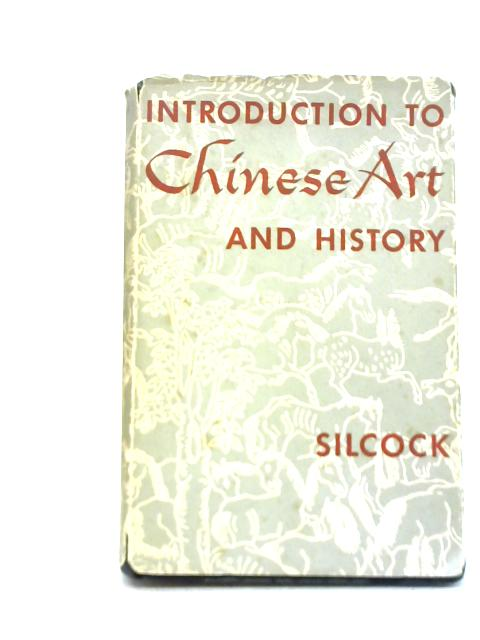 Introduction To Chinese Art And History By Arnold Silcock
