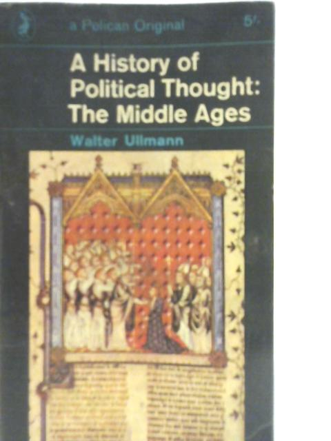 A History of Political Thought: The Middle Ages By Walter Ullmann