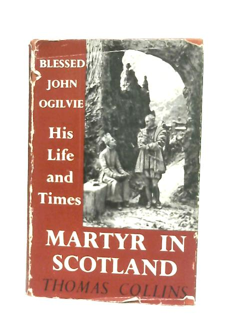 Martyr in Scotland, Blessed John Ogilvie By Thomas Collins
