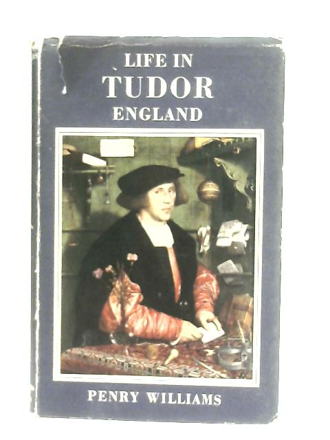 Life in Tudor England By Penry Williams