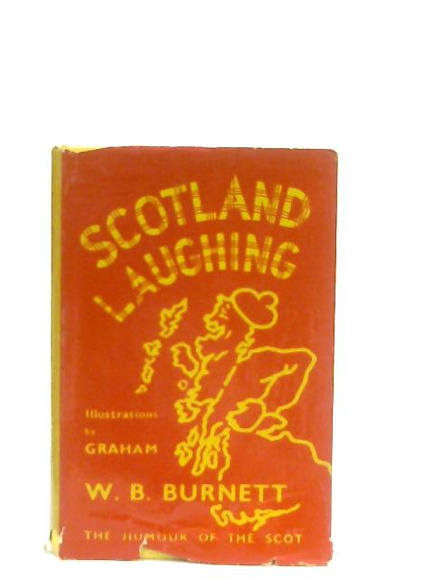 Scotland Laughing, The Humour of the Scot By W. B. Burnett
