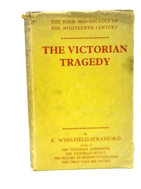 The Victorian Tragedy By Esme Wingfield-Stratford