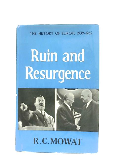 Ruin and Resurgence 1939-1965 (History of Europe series) By Robert Case Mowat