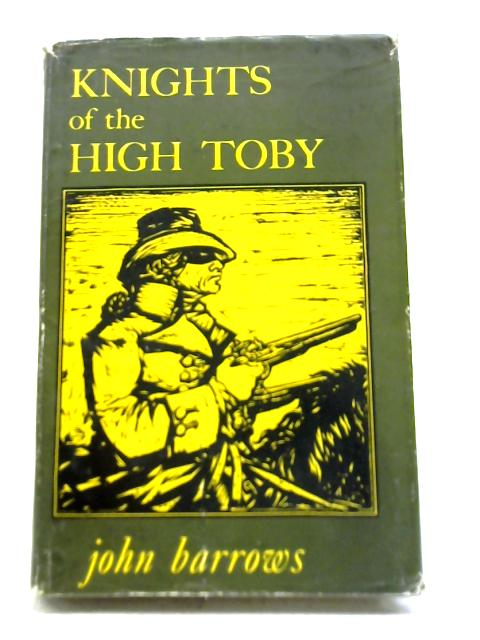 Knights of The High Toby: The Story of Highwaymen By John Barrows