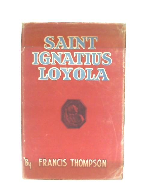 Saint Ignatius Loyola By Francis Thompson