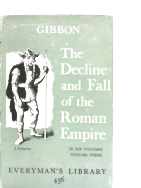 Gibbon's Decline and Fall of the Roman Empire Volume Three By Edward Gibbon