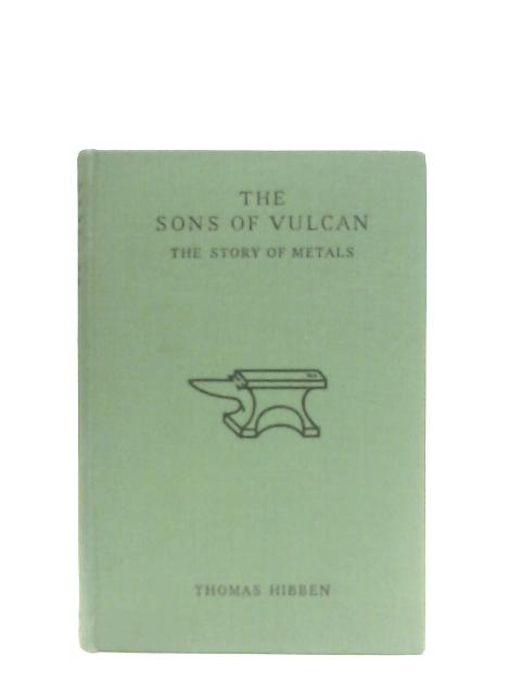 The Sons of Vulcan, The Story of Metals By Thomas Hibben