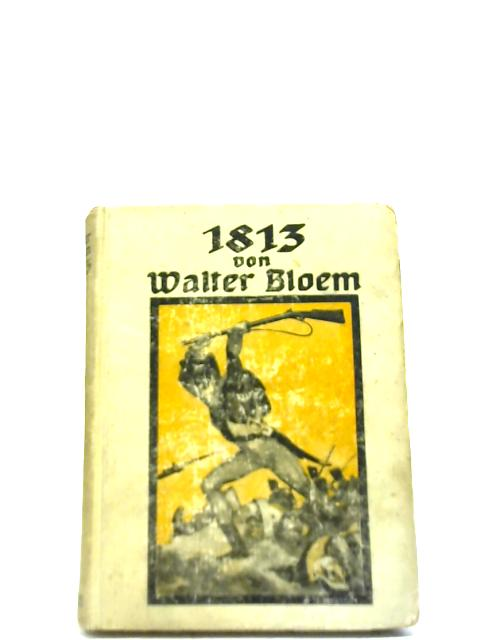 1813 Geschichte Eines Jungen Freiheitshelden By Walter Bloem