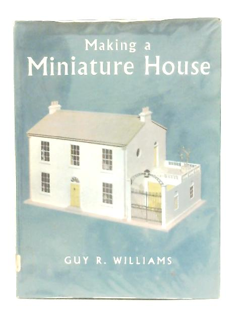 Making a Miniature House By Guy R. Williams