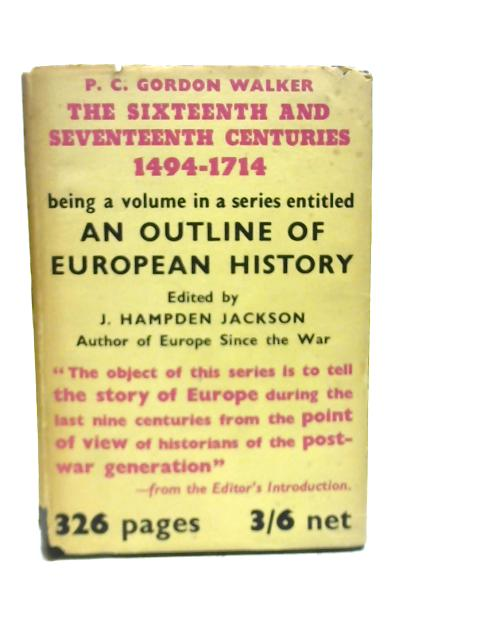 An Outline of European History, Part 2: The Sixteenth and Seventeenth Centuries By P. C. Gordon Walker
