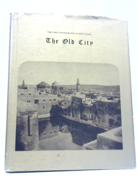 The First Photographs of Jerusalem The Old City By Ely Schiller