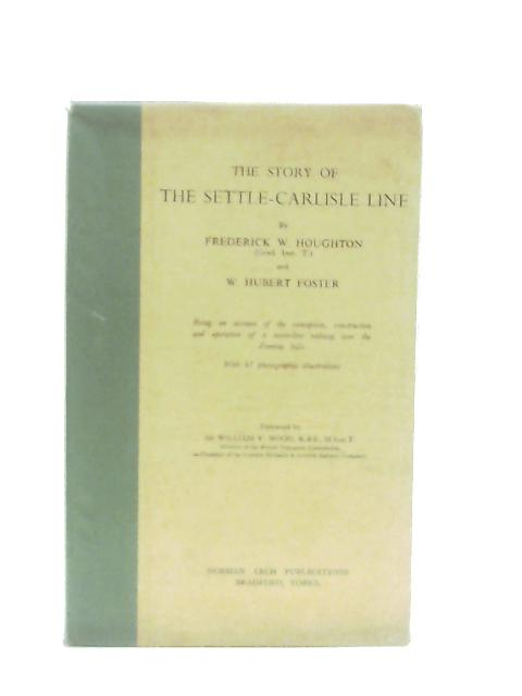 The Story of the Settle-Carlisle Line By F. W. Houghton & W. H. Foster