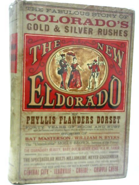 New Eldorado the Story of Colorados Gold By Phyllis Dorset