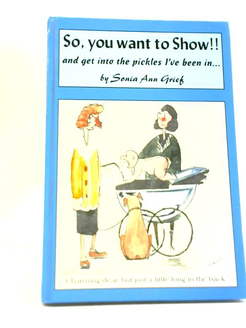 So You Want to Show!! By Sonia Ann Grief