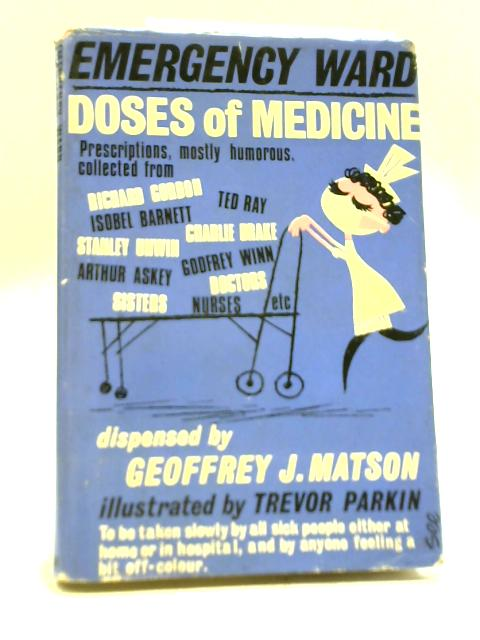 Emergency Ward. Doses Of Medicine By Geoffrey J Matson