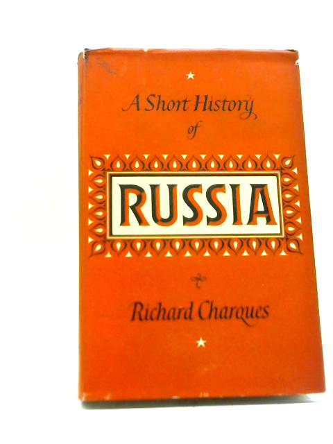 A Short History of Russia By R.D. Charques