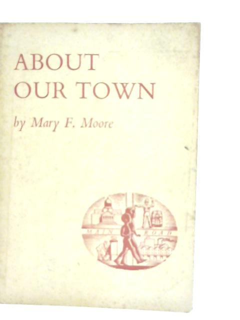 About our Town By Mary Fielding Moore
