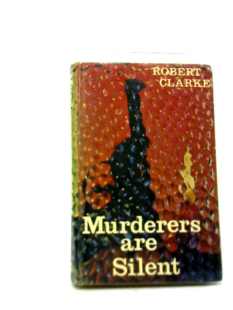 Murderers are Silent By Robert Clarke