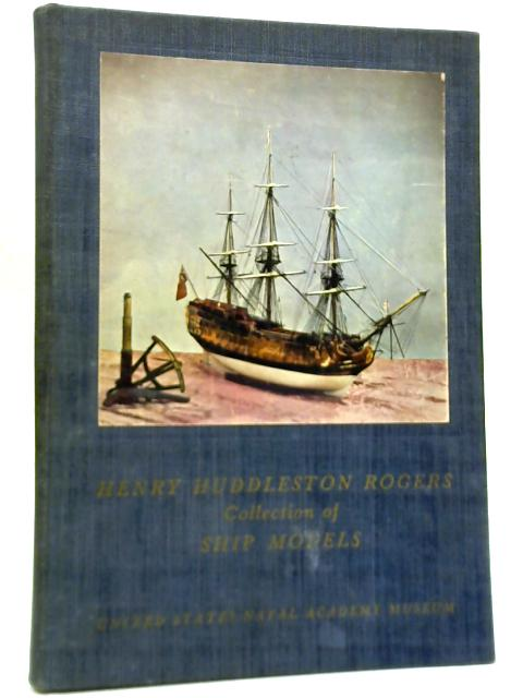Catalogue of The Henry Huddleston Rogers Collection of Ship Models By Unstated