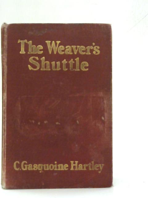 The Weavers Shuttle By C. Gasquoine. Hartley