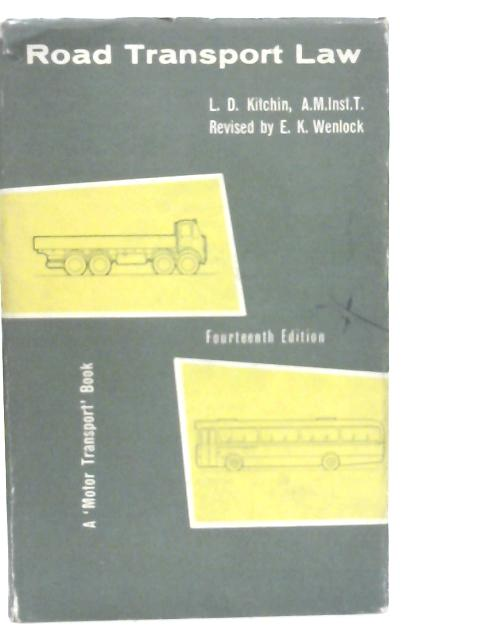 Road Transport Law: A Summary of the Legislation Affecting the Construction Equipment and Use of Motor Vehicles By Leslie Deans Kitchin