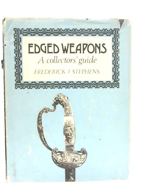 Edged Weapons: A Collectors Guide By Frederick J Stephens