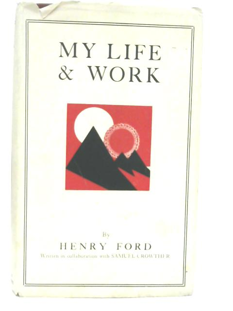 My Life and Work By Henry Ford & Samuel Crowther