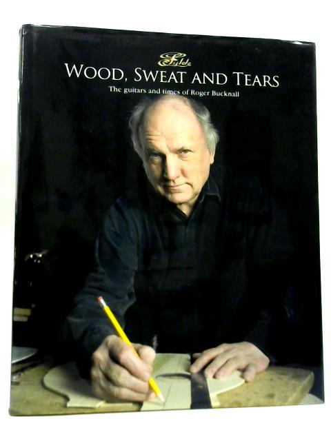 Wood, Sweat And Tears By Roger Bucknall