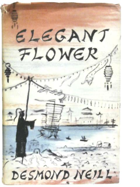Elegant Flower: First Steps in China By Desmond Neill