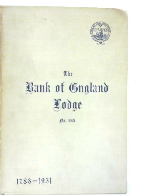 The Bank of England Lodge of Antient Free and Accepted Masons of England No.263. By Stephen A. Pope
