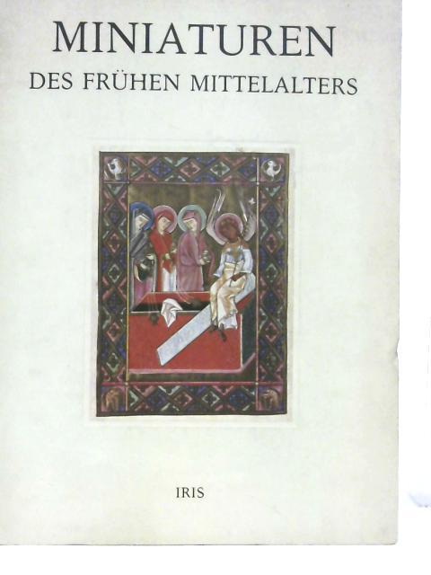 Miniaturen Des Fruhen Mittelalters By Unstated