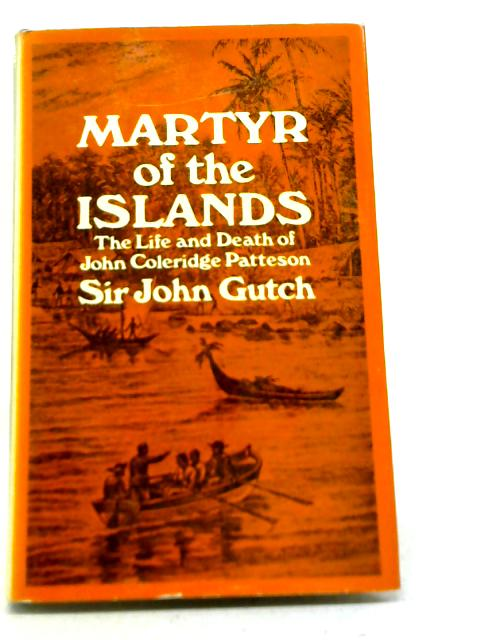 Martyr of The Islands: Life and Death of John Coleridge Patteson By John Gutch