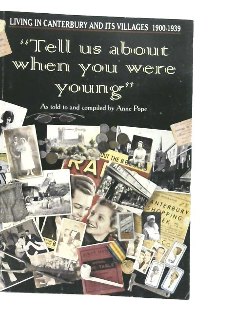 Living in Canterbury and its Villages 1900-1939; 'Tell Us About When You Were Young' By Anne Pope
