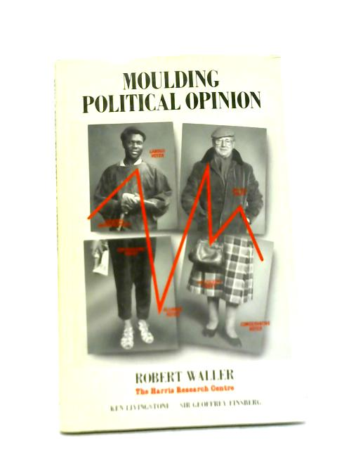 Moulding Political Opinion By Robert James Waller
