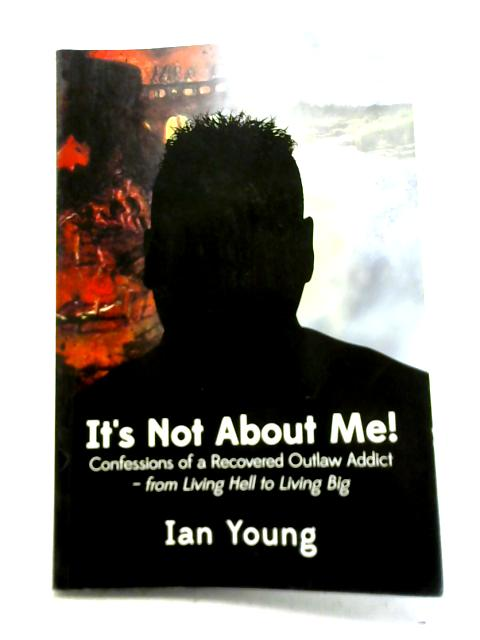 It's Not About Me! By Ian Young