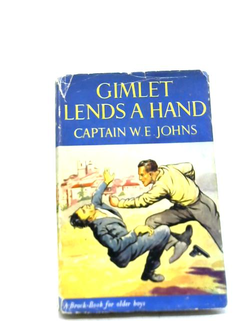 Gimlet Lends a Hand A King of the Commandos Adventure By Captain W. E. Johns