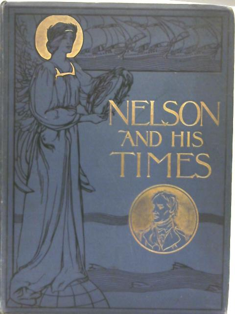 Nelson and His Times By Lord Charles Beresford & H. W. Wilson