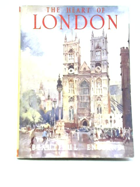 Our Beautiful Homeland : The Heart of London By R Thurston Hopkins
