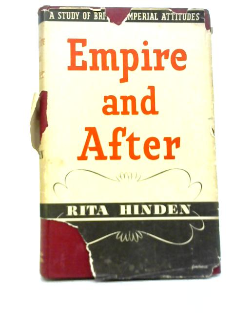 Empire and After. A Study of British Empire Attitudes By Rita Hinden