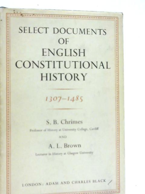 Select Documents of English Constitutional History, 1307-1485 By S. B. Chrimes