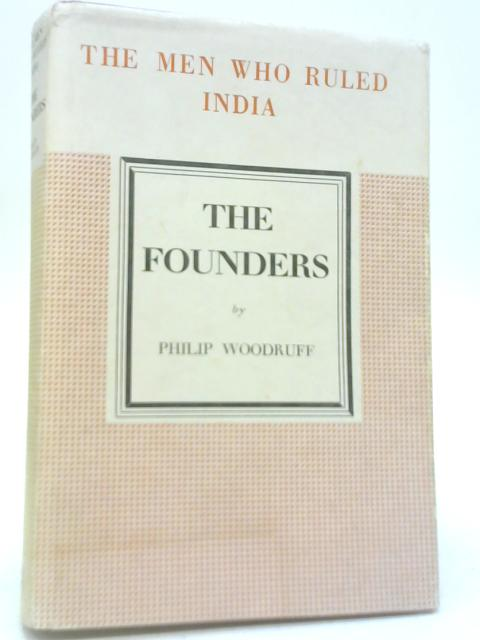 The Men Who Ruled India: The Founders By Philip Woodruff