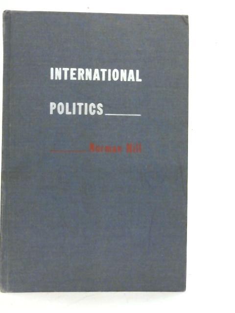 International Politics By Norman Llewellyn Hill