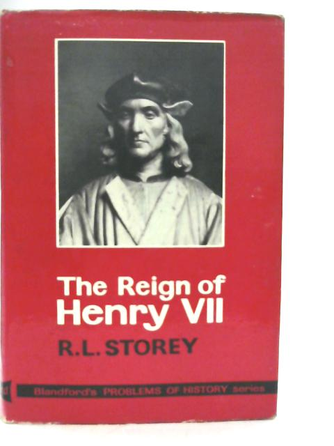 The Reign of Henry VII By R L Storey