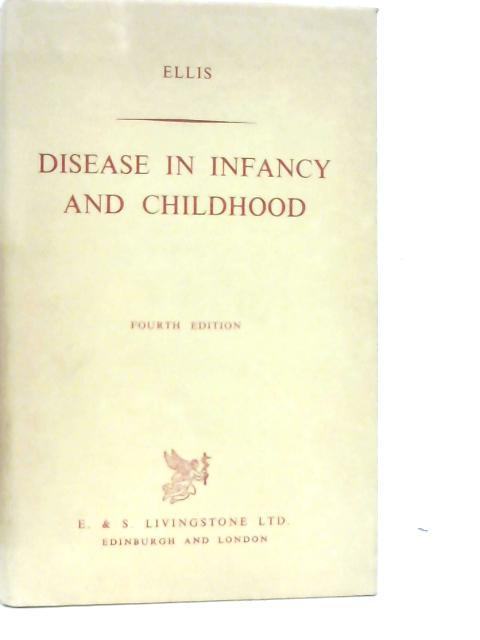 Disease in Infancy and Childhood By R W B Ellis