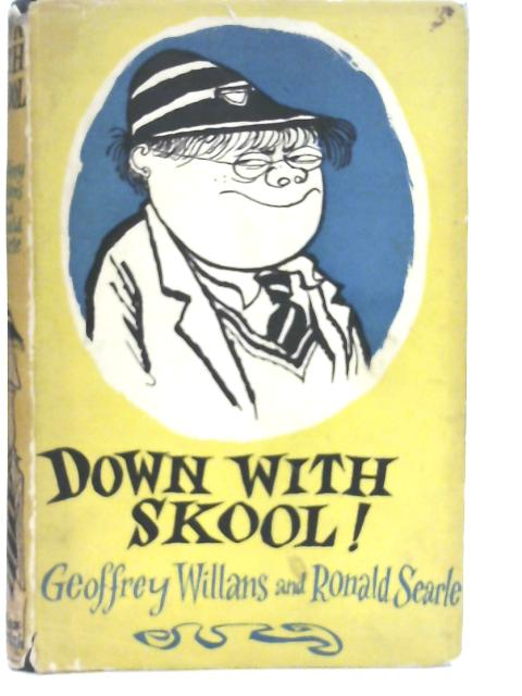 Down With Skool! - A Guide to School Life for Tiny Pupils and Their Parents By Geoffrey Willans